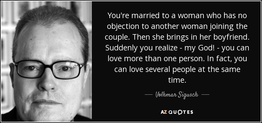 Volkmar Sigusch quote: You\'re married to a woman who has no ...