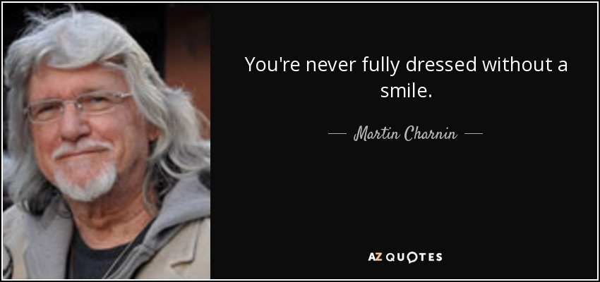 You're never fully dressed without a smile. - Martin Charnin