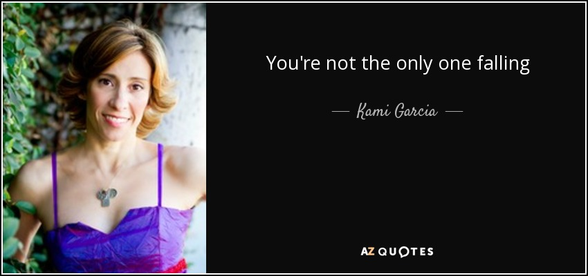 You're not the only one falling - Kami Garcia