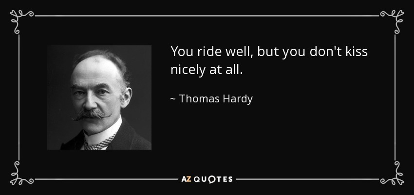 You ride well, but you don't kiss nicely at all. - Thomas Hardy