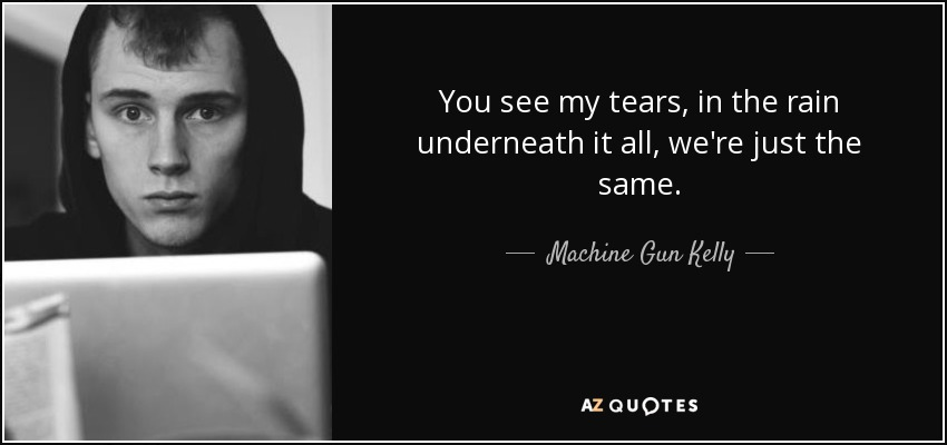 Machine Gun Kelly Quote You See My Tears In The Rain Underneath It