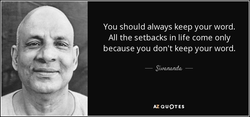 You should always keep your word. All the setbacks in life come only because you don't keep your word. - Sivananda