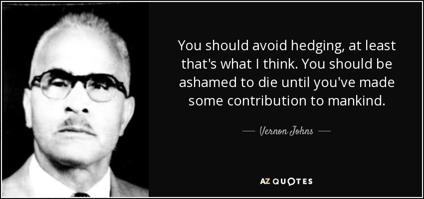 Vernon Johns Quote You Should Avoid Hedging At Least Thats What I