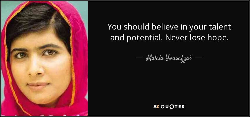 You should believe in your talent and potential. Never lose hope. - Malala Yousafzai