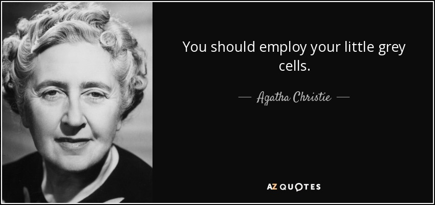 You should employ your little grey cells. - Agatha Christie