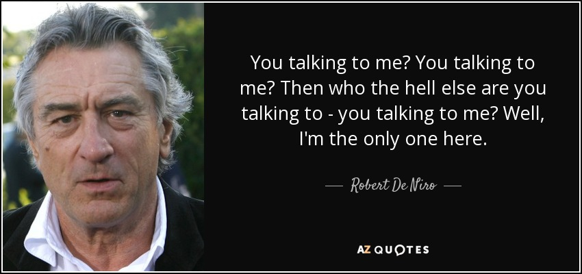 robert de niro quote you talking to me you talking to me then who. Black Bedroom Furniture Sets. Home Design Ideas
