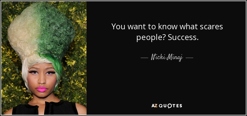 You want to know what scares people? Success. - Nicki Minaj