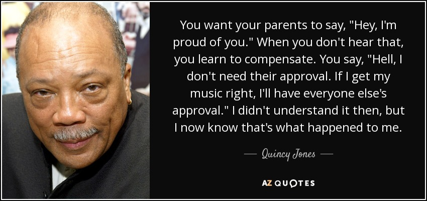 Quincy Jones Quote You Want Your Parents To Say Hey Im Proud Of