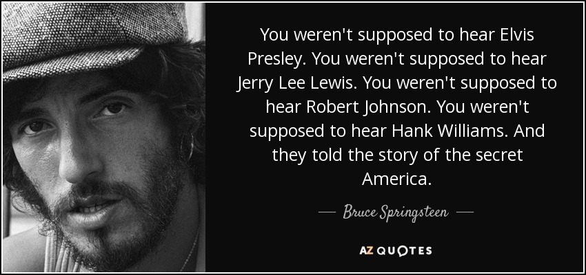 Bruce Springsteen Quote You Werent Supposed To Hear Elvis Presley