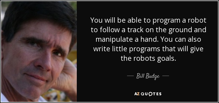 You will be able to program a robot to follow a track on the ground and manipulate a hand. You can also write little programs that will give the robots goals. - Bill Budge