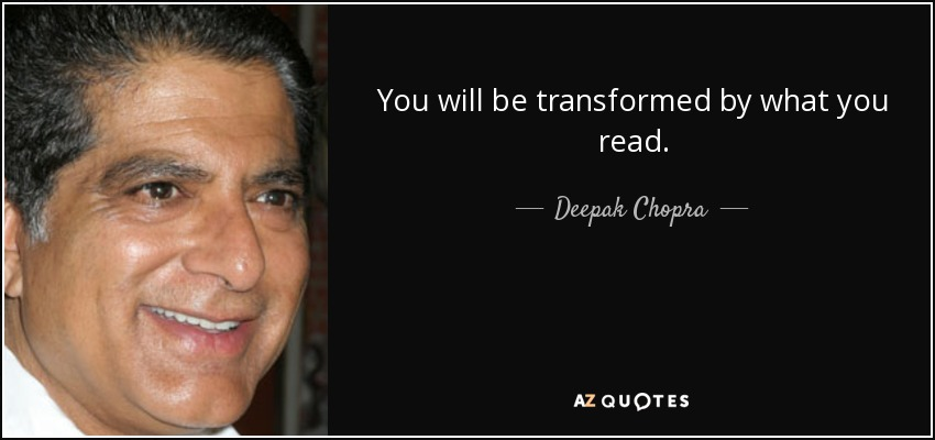 You will be transformed by what you read. - Deepak Chopra