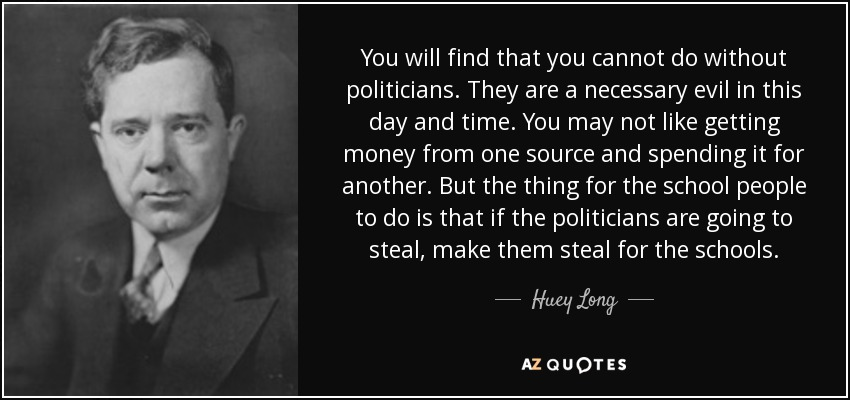 Huey Long quote: You will find that you cannot do without