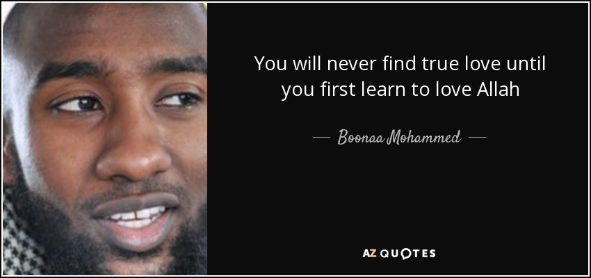 You will never find true love until you first learn to love Allah - Boonaa Mohammed