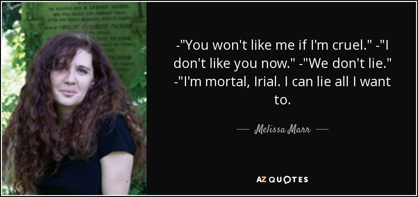Melissa Marr Quote You Wont Like Me If Im Cruel I Dont Like