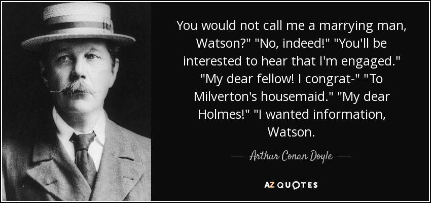 You would not call me a marrying man, Watson?