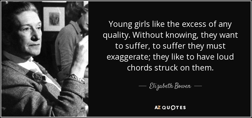 Elizabeth Bowen Quote Young Girls Like The Excess Of Any Quality