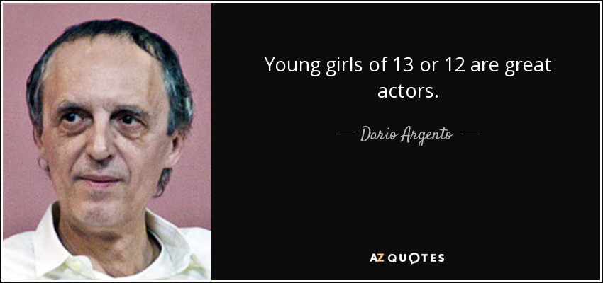 Young girls of 13 or 12 are great actors. - Dario Argento