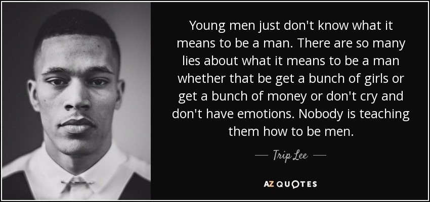 Trip Lee Quote: Young Men Just Don't Know What It Means To