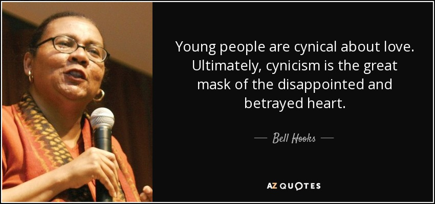 Young people are cynical about love. Ultimately, cynicism is the great mask of the disappointed and betrayed heart. - Bell Hooks