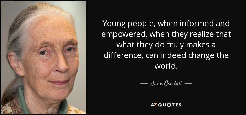 Jane Goodall Quote Young People When Informed And Empowered When