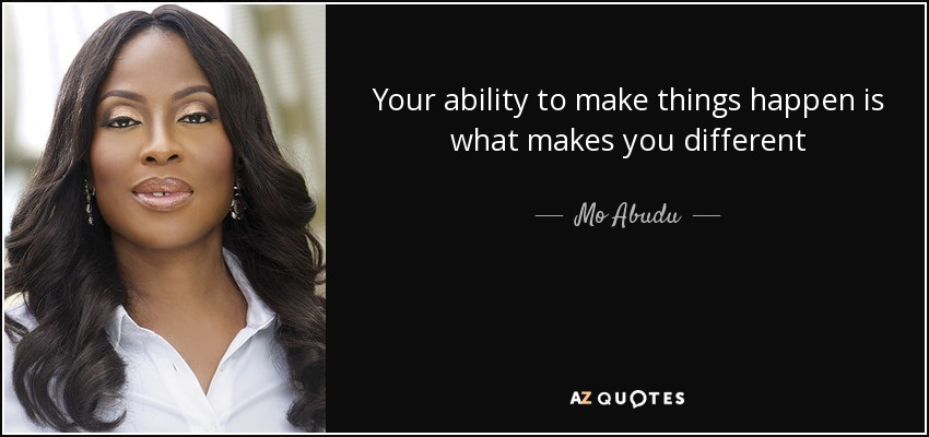 Your ability to make things happen is what makes you different - Mo Abudu