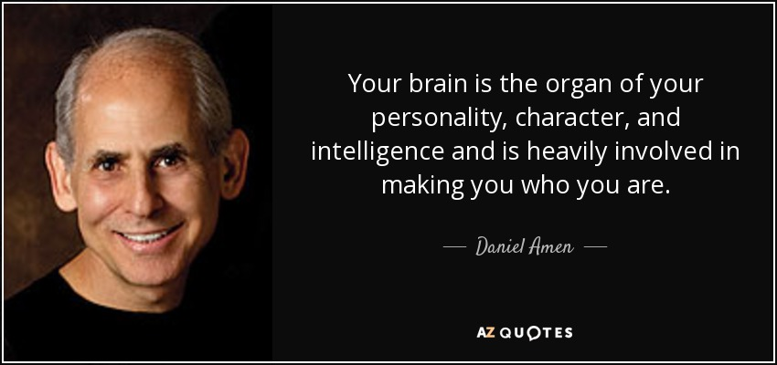 Your Brain Is The Organ Of Your Personality, Character, And Intelligence  And Is Heavily
