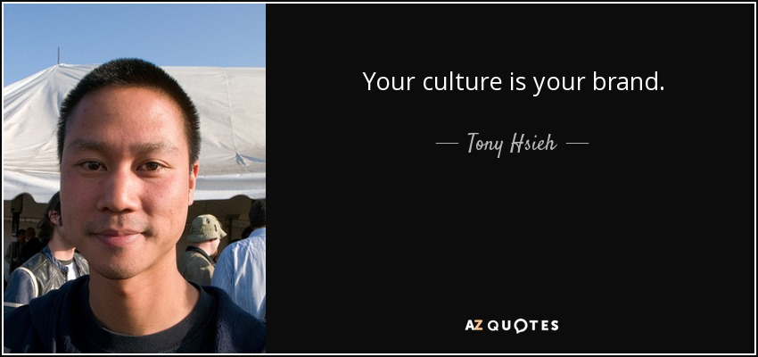 Your culture is your brand. - Tony Hsieh