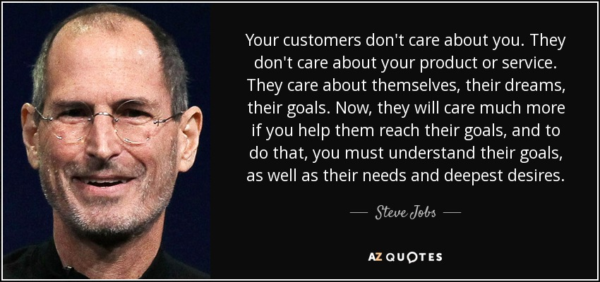 Steve Jobs Quote Your Customers Dont Care About You They Dont