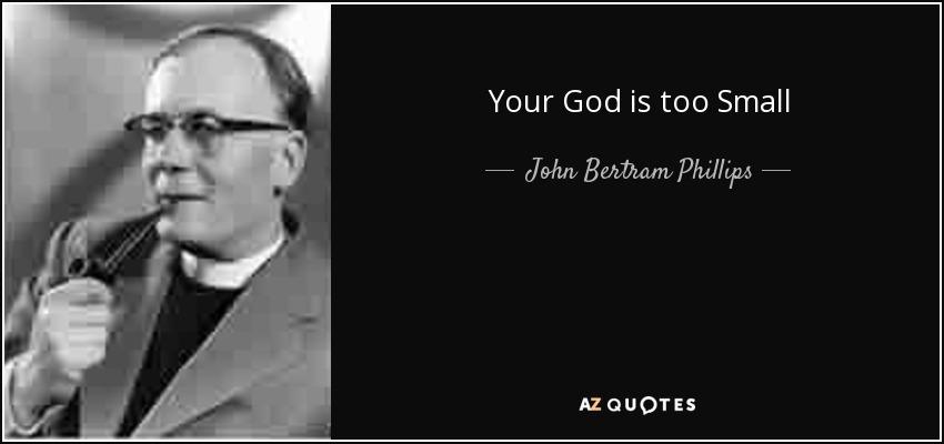 John Bertram Phillips Quote Your God Is Too Small