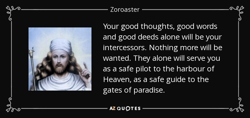 Zoroaster Quote: Your Good Thoughts, Good Words And Good