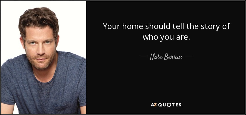Your home should tell the story of who you are. - Nate Berkus