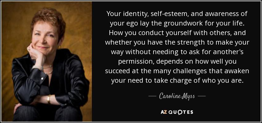 Caroline Myss Quote Your Identity Self Esteem And Awareness Of