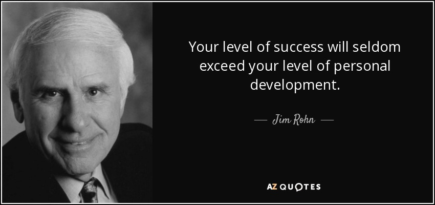 Your level of success will seldom exceed your level of personal development. - Jim Rohn