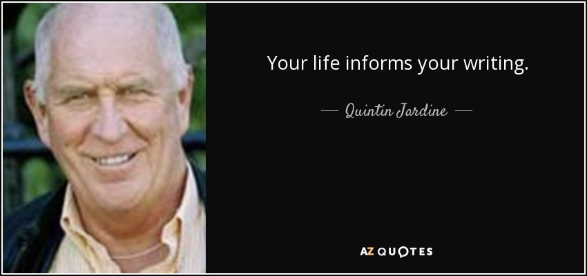 Your life informs your writing. - Quintin Jardine