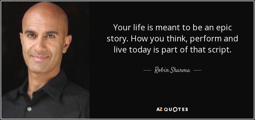 Robin Sharma Quote Your Life Is Meant To Be An Epic Story How