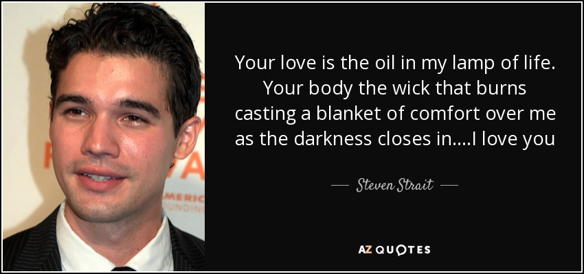 Your Love Is The Oil In My Lamp Of Life. Your Body The Wick That