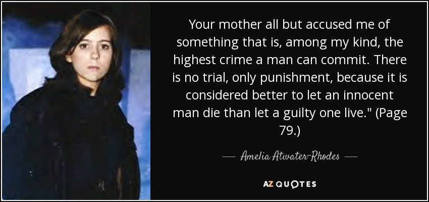 Your mother all but accused me of something that is, among my kind, the highest crime a man can commit. There is no trial, only punishment, because it is considered better to let an innocent man die than let a guilty one live.