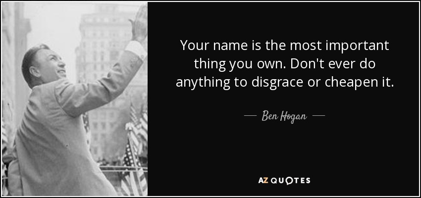 Ben Hogan Quote: Your Name Is The Most Important Thing You