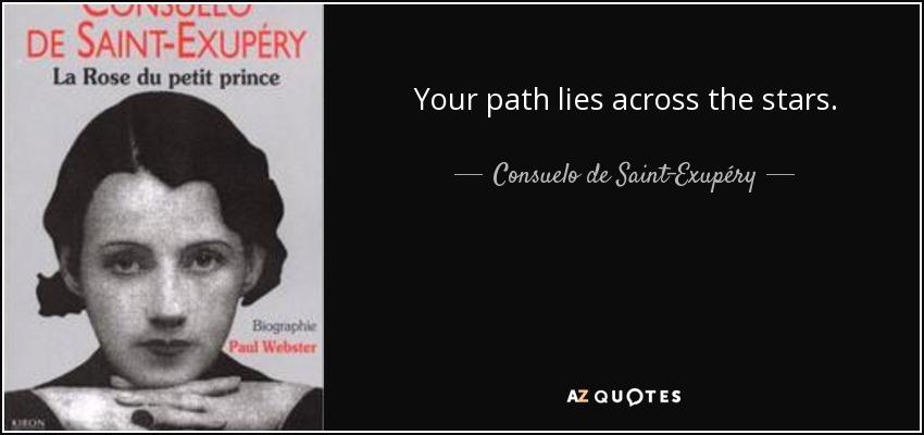 Your path lies across the stars. - Consuelo de Saint-Exupéry