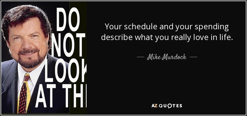 Mike Murdock Quote: Your Schedule And Your Spending