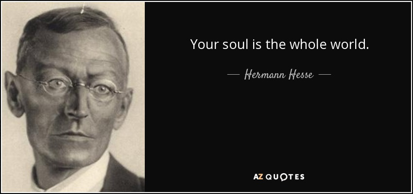 Your soul is the whole world. - Hermann Hesse