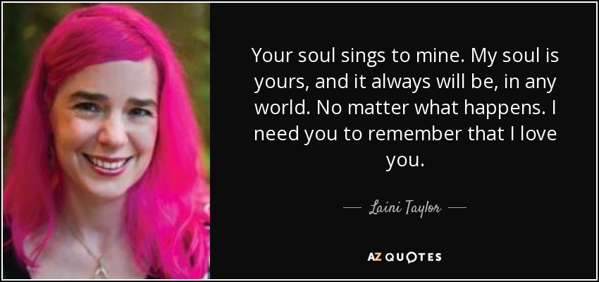 Laini Taylor Quote Your Soul Sings To Mine My Soul Is Yours And