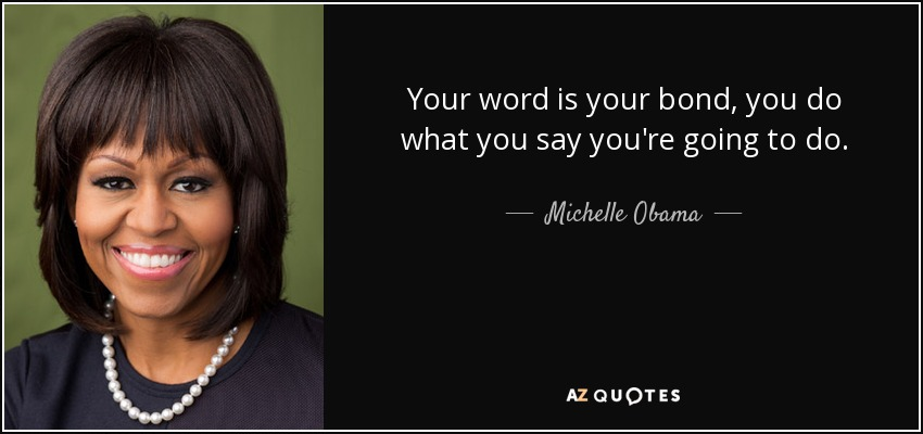 Michelle Obama Quote Your Word Is Your Bond You Do What You Say