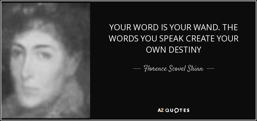 YOUR WORD IS YOUR WAND. THE WORDS YOU SPEAK CREATE YOUR OWN DESTINY - Florence Scovel Shinn