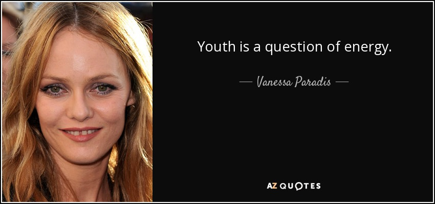 Youth is a question of energy. - Vanessa Paradis