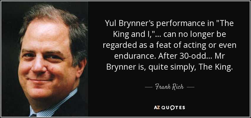 Frank Rich Quote Yul Brynners Performance In The King And I