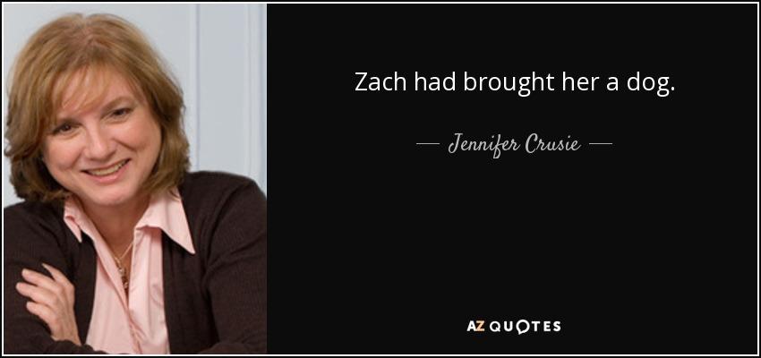 Zach had brought her a dog. - Jennifer Crusie