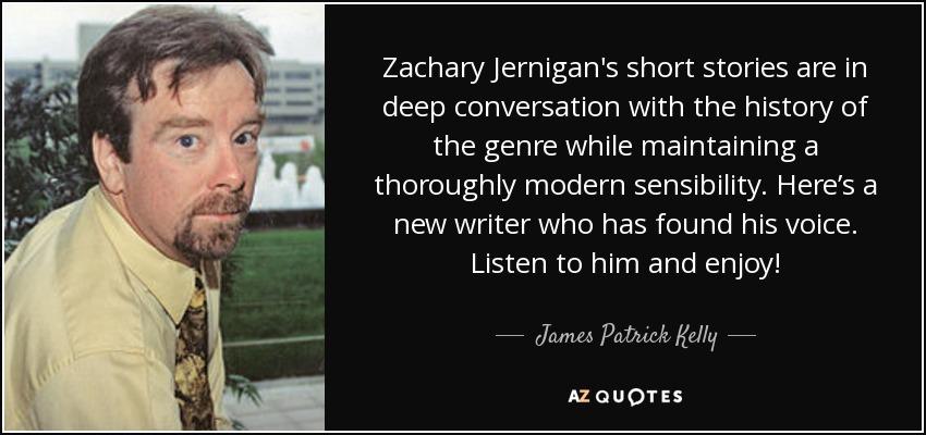 James Patrick Kelly quote: Zachary Jernigan's short stories