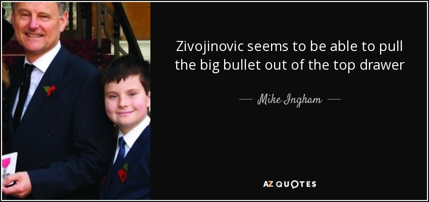 Zivojinovic seems to be able to pull the big bullet out of the top drawer - Mike Ingham