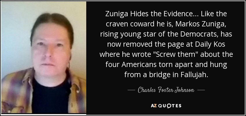 Zuniga Hides the Evidence ... Like the craven coward he is, Markos Zuniga, rising young star of the Democrats, has now removed the page at Daily Kos where he wrote